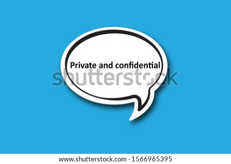 Private and confidential word written talk bubble
