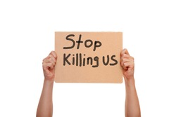 protest poster with the message Stop Killing Us, holding demonstration cardboard with text in hands isolated on a white background, a cononept for theme events in Minneapolis.
