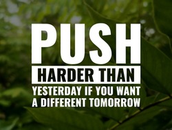 Push harder than yesterday if you want a different tomorrow. inspirational and motivational quotes