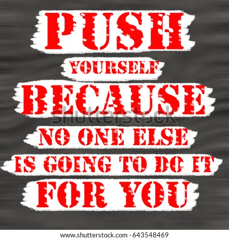 Push Yourself Because No One Else Is Going To Do It For Youcreative