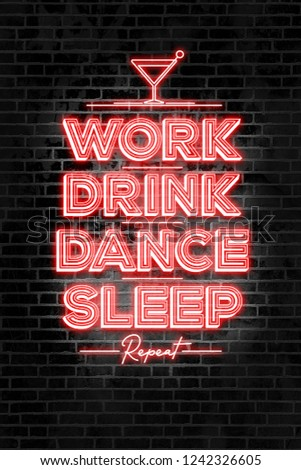 Quote about weekend in neon type with brick wall. Work, drink, dance and sleep repeat concept in modern typography. #1242326605