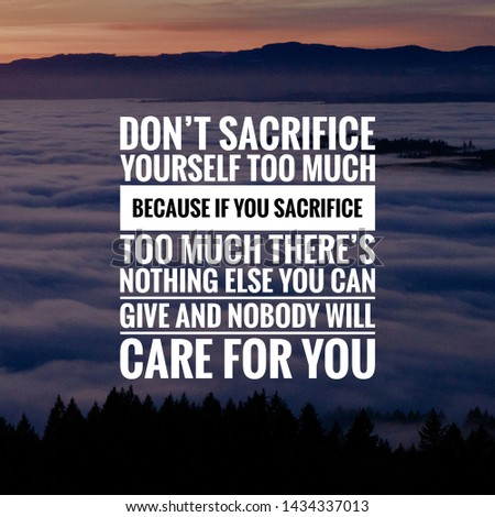 Quote. Best Inspirational and motivational quotes and saying about life, positive, wisdom, uplifting, empowering, success, motivation, and inspiration written on blurry nature background.
