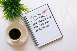 Quote - If you are not a risk taker, you should get the hell out of business