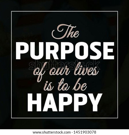 Quote life. The purpose of our lives is to be happy