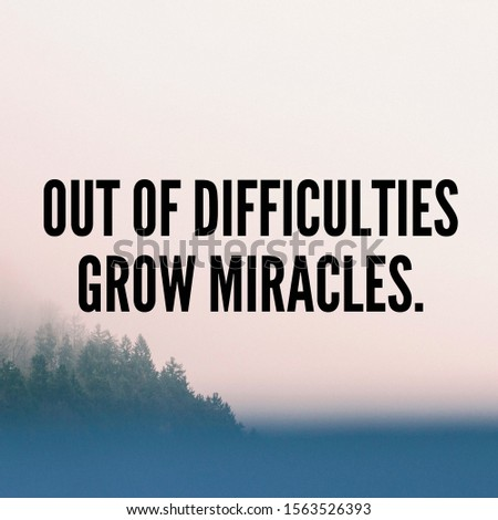 """Quote """" Out Of Difficulties Grow Miracles"""" Inspirational Poster"""