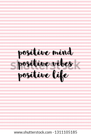 Quote: positive mind,positive life, positive mind motivational printable quote with pink stripes background