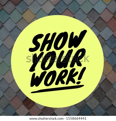 """Quote """" Show Your Work!"""" Inspirational Poster."""