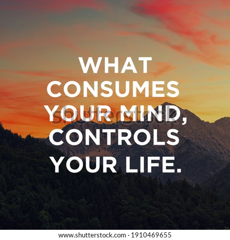 Quotes. motivational quotes, success quotes, life quotes, motivational typography, motivational images. what consumes your minds control your life written on blurry nature background.
