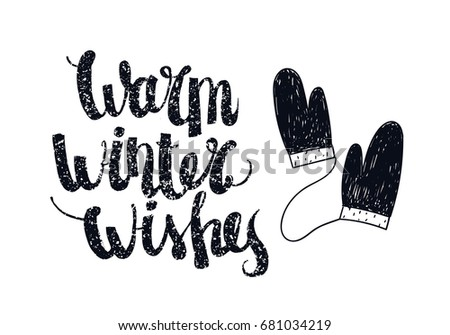 Raster copy. Christmas winter lettering, greeting quote. Poster, card with hand drawn illustration. Mittens, warm winter wishes