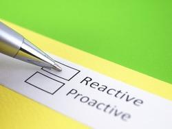 Reactive or proactive? Reactive.