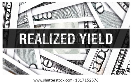 Realized Yield Closeup Concept. American Dollars Cash Money,3D rendering. Realized Yield at Dollar Banknote. Financial USA money banknote and commercial money investment profit concept