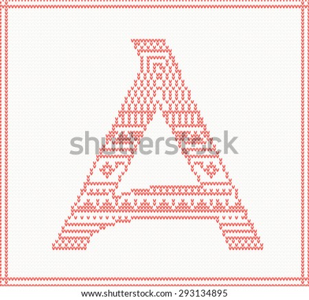 Red knitted Letter A with ornament on beige Background. Christmas concept for banner, placard, billboard or web site. New Year retro greeting card. Image for invitation