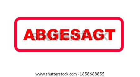 Red sign in german letters with the information (Veranstaltung) abgesagt (event canceled)