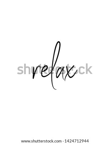 Relax print. Home decoration, typography poster. Typography poster in black and white. Motivation and inspiration quote. Black inspirational quote isolated on the white background.