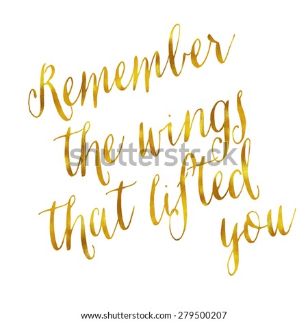 Remember The Wings That Lifted You Gold Faux Foil Metallic Glitter Quote Isolated on White Background #279500207