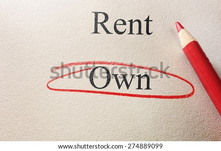 Rent or Own text on paper, with Own circled - home owner concept