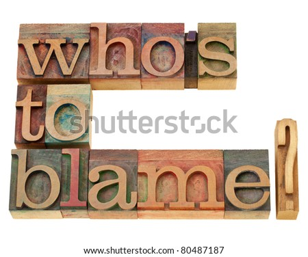 responsibility concept - who is to blame question - isolated text in vintage wood letterpress printing blocks
