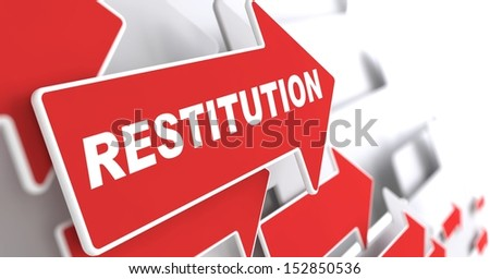 "Restitution Concept.  Red Arrow with ""Restitution"" slogan on a grey background. 3D Render."