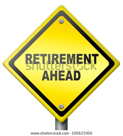 retirement ahead  retire fund or plan diamond shaped yellow sign golden years