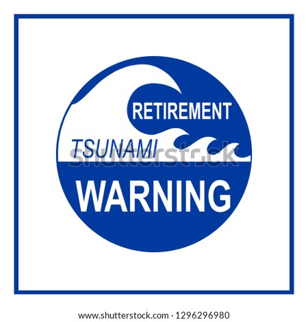 Retirment Tsunami Hazard warning sign isolated on white background. Concept based on baby boomers soon to reach retirement age and lack of incoming work force to replace them.
