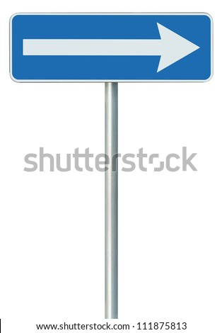 Right traffic route only direction sign turn pointer, blue isolated roadside signage, white arrow icon and frame roadsign, grey pole post