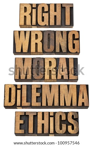 right, wrong, moral dilemma, ethics - ethical choice concept - a collage of isolated words in vintage letterpress wood type