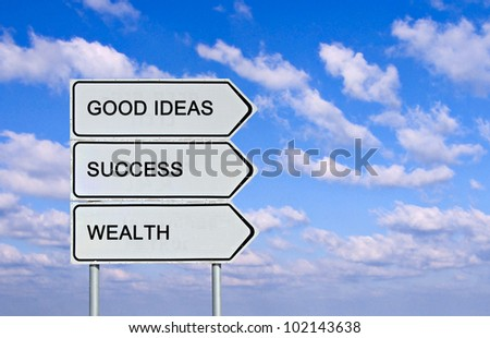 Road sign to good ideas,success, wealth