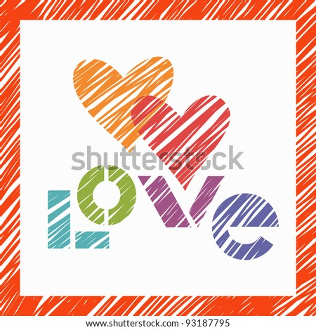 Romantic background with color hearts, frame and lettering made using stencil in pencil sketch style. Greeting card Valentines Day and wedding with text - love.For vector version see image id 92770876