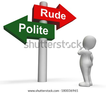 Rude Polite Signpost Meaning Good Bad Manners