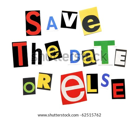 Save the Date Clip Art http://www.shutterstock.com/pic-62515762/stock-photo-save-the-date-or-else-ransom-note-style.html