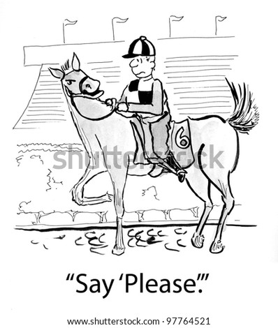 say please for horse to run or be thrown