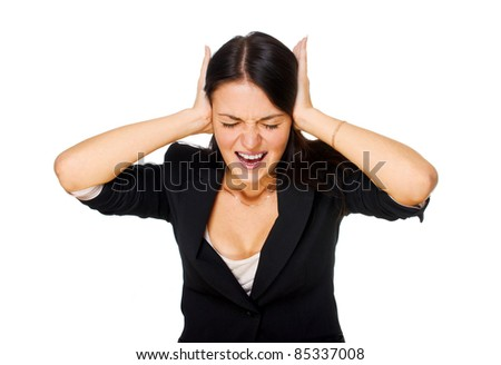 Screaming woman covering her ears. Isolated on white background