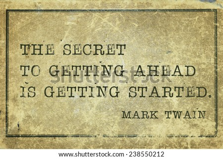 secret of getting ahead - famous Mark Twain quote printed on grunge vintage cardboard