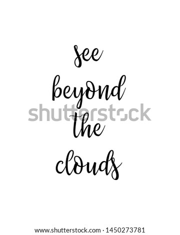 see beyond the clouds print. typography poster. Typography poster in black and white. Motivation and inspiration quote. Black inspirational quote isolated on the white background.