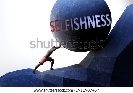 Selfishness as a problem that makes life harder - symbolized by a person pushing weight with word Selfishness to show that Selfishness can be a burden that is hard to carry, 3d illustration Stock photo ©