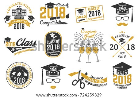 Set of Class of 2018 badges. Concept for shirt, print, seal, overlay or stamp, greeting, invitation card. Typography design.