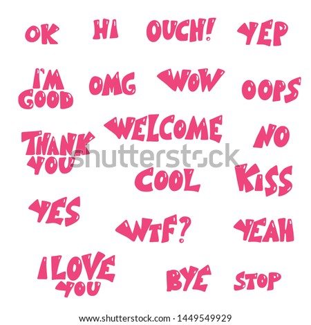 Set of expressions. Ok, yep, wow, omg, welcome, cool, thank you, yes, hi, I'm good, I love you, bye,no, stop phrases.  Poster, banner, greeting card, print isolated typography.
