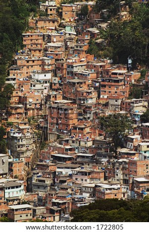Shacks in the Favellas (Also known as Shantytown), a poor neighborhood in Rio de Janeiro.  As many as 300,000 people live in favellas