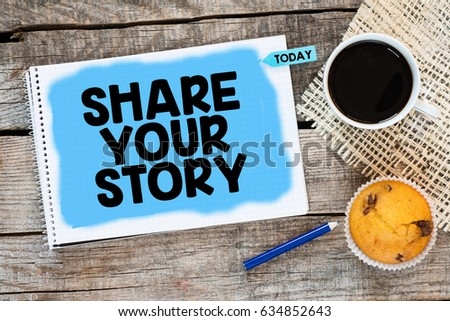 Share your story /. Notebook with Share your story and sticker today on wooden desk with cup of coffee and muffin #634852643