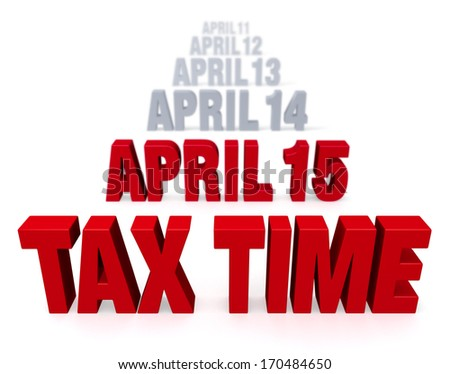 """Sharp focus on bold, red """"TAX TIME"""" in front of a row of plain gray  """"APRIL 14"""", """"APRIL 13"""", etc. which fade into the distance. Isolated on white."""