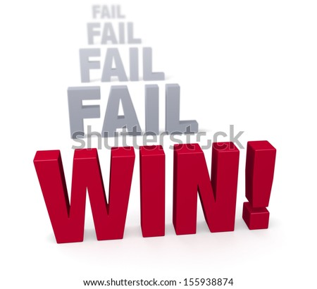"Sharp focus on triumphant red ""WIN!"" in front of a row of plain, gray ""FAIL"" blurring and fading into the distance.  Isolated on white."