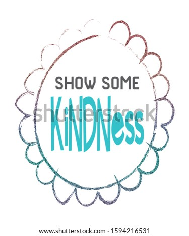 Show some kindness in flower outlined with glitter. Word is a trendy turquoise aqua color for the graphic inspirational message to be kind.