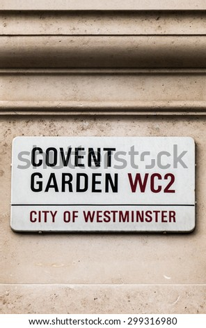 Sign indicating to the public they are in Covent Garden. Former fruit and vegetable market, Covent Garden, is now home to the Royal Opera House, restaurants, shops and is a tourist hotspot. #299316980