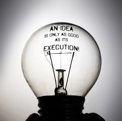 Silhouette of an incandescent light bulb with the message: An Idea is only as good as its Execution!