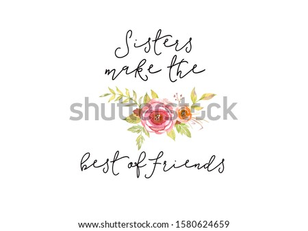 Sisters make the best of friends saying with a delicate watercolor floral element. Printable sister card. ストックフォト ©