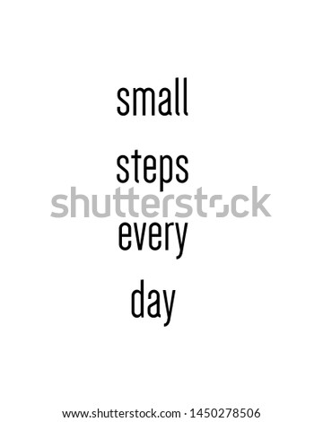 small steps every day print. typography poster. Typography poster in black and white. Motivation and inspiration quote. Black inspirational quote isolated on the white background.