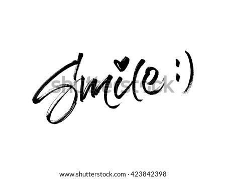 Smile ink brush lettering. Modern calligraphy with real brush ink texture for greeting card, poster, banner or t-shirt design.