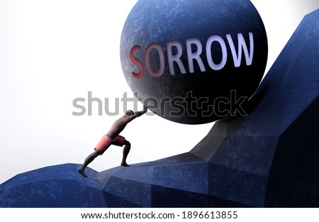 Sorrow as a problem that makes life harder - symbolized by a person pushing weight with word Sorrow to show that Sorrow can be a burden that is hard to carry, 3d illustration