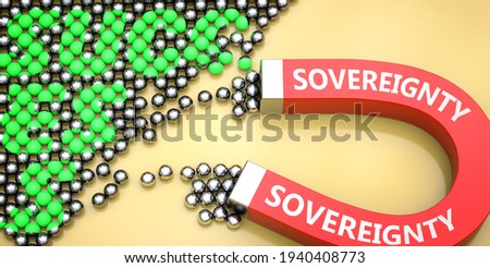 Sovereignty attracts success - pictured as word Sovereignty on a magnet to symbolize that Sovereignty can cause or contribute to achieving success in work and life, 3d illustration