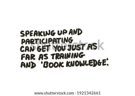 Speaking up and participating can get you just as far as training and Book Knowledge. Handwritten message on a white background. Foto d'archivio ©